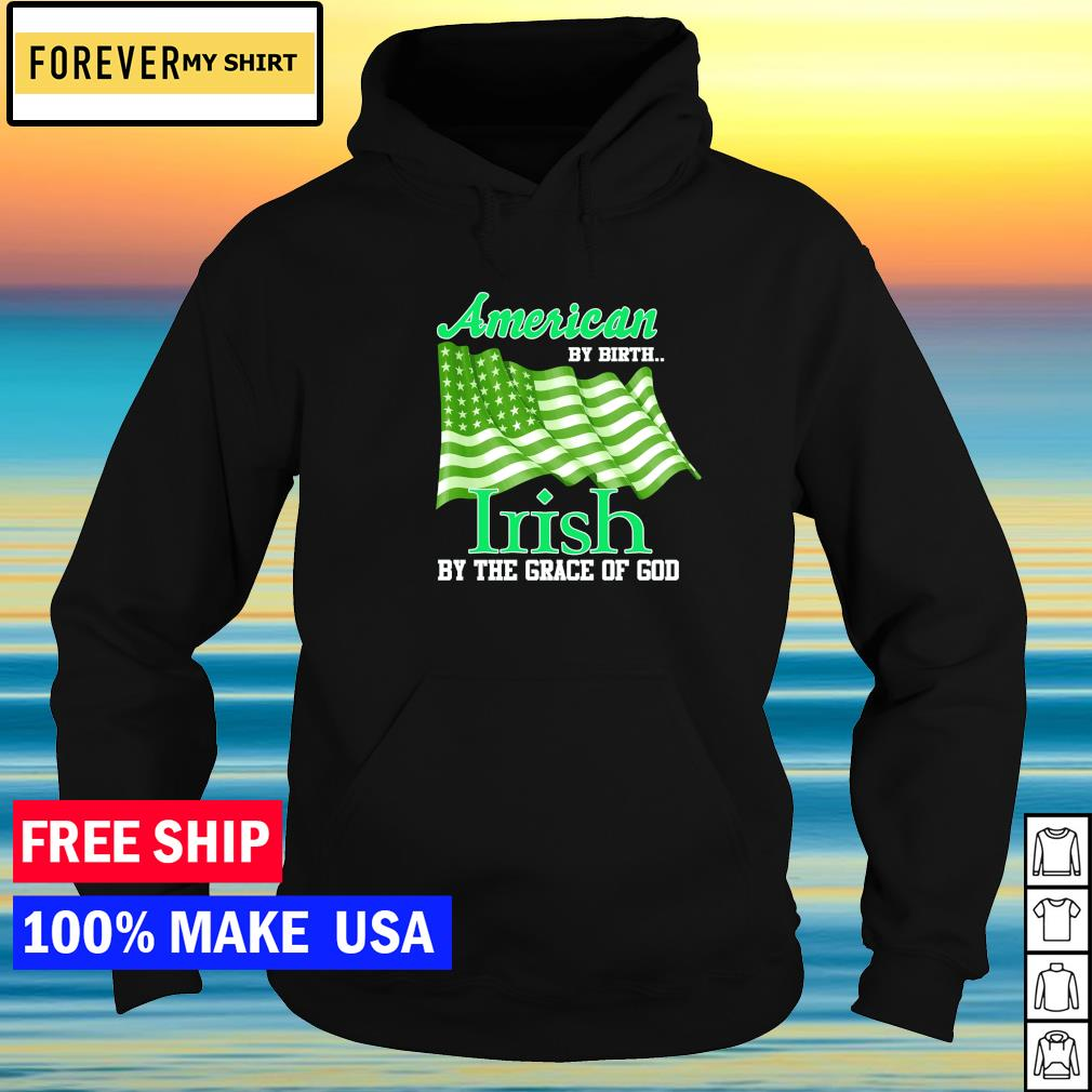 American by birth Irish by the grace of God St Patrick's Day s hoodie