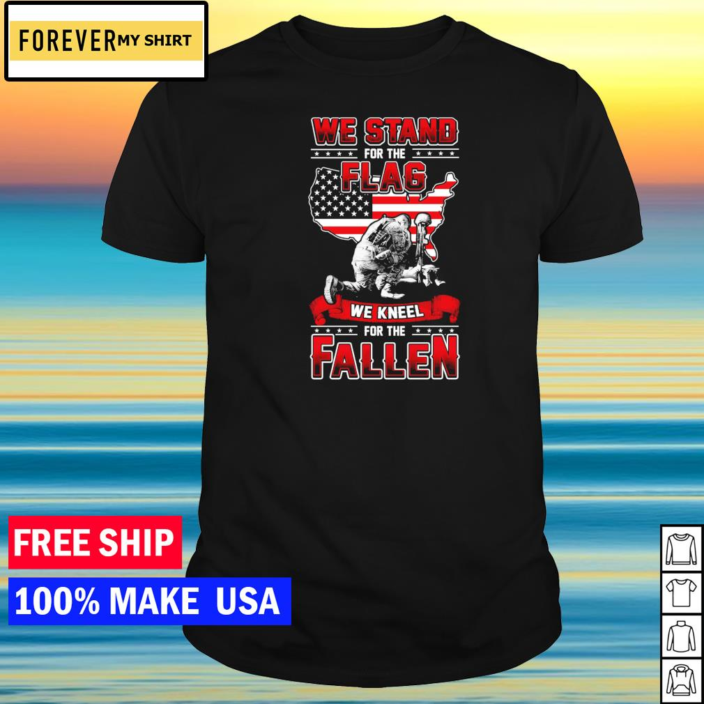 American soldier we stand for the flag we kneel for the fallen shirt