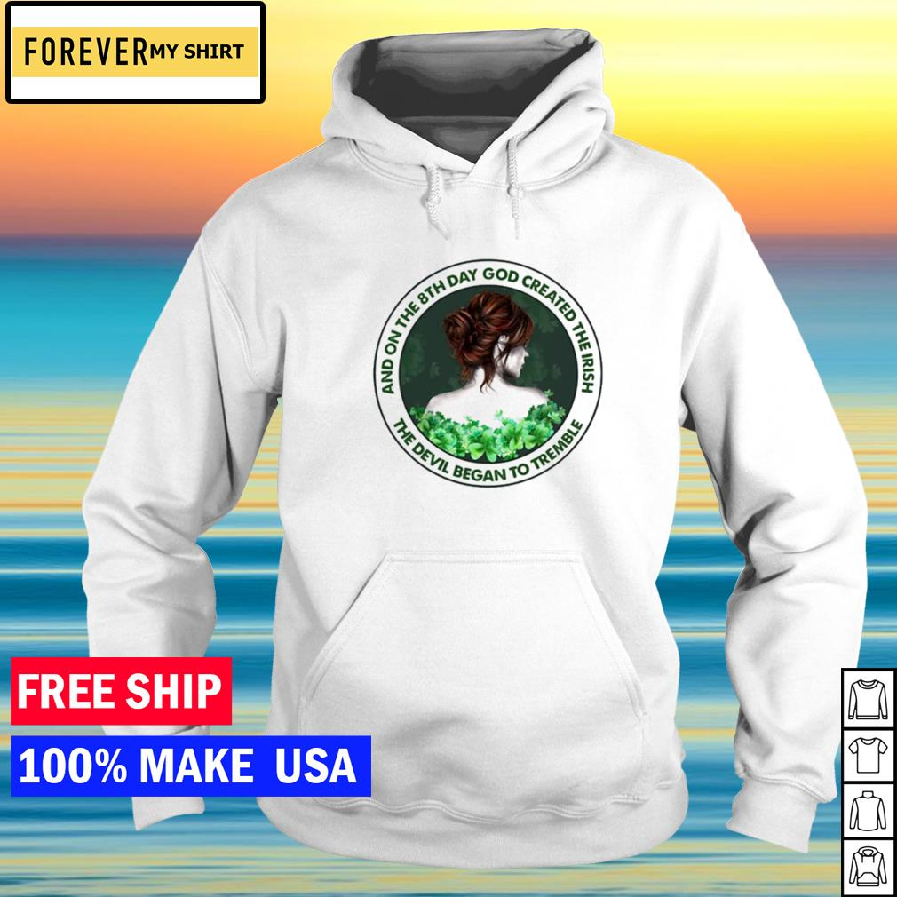 And on the 8th day God created the Irish the devil began to tremble s hoodie