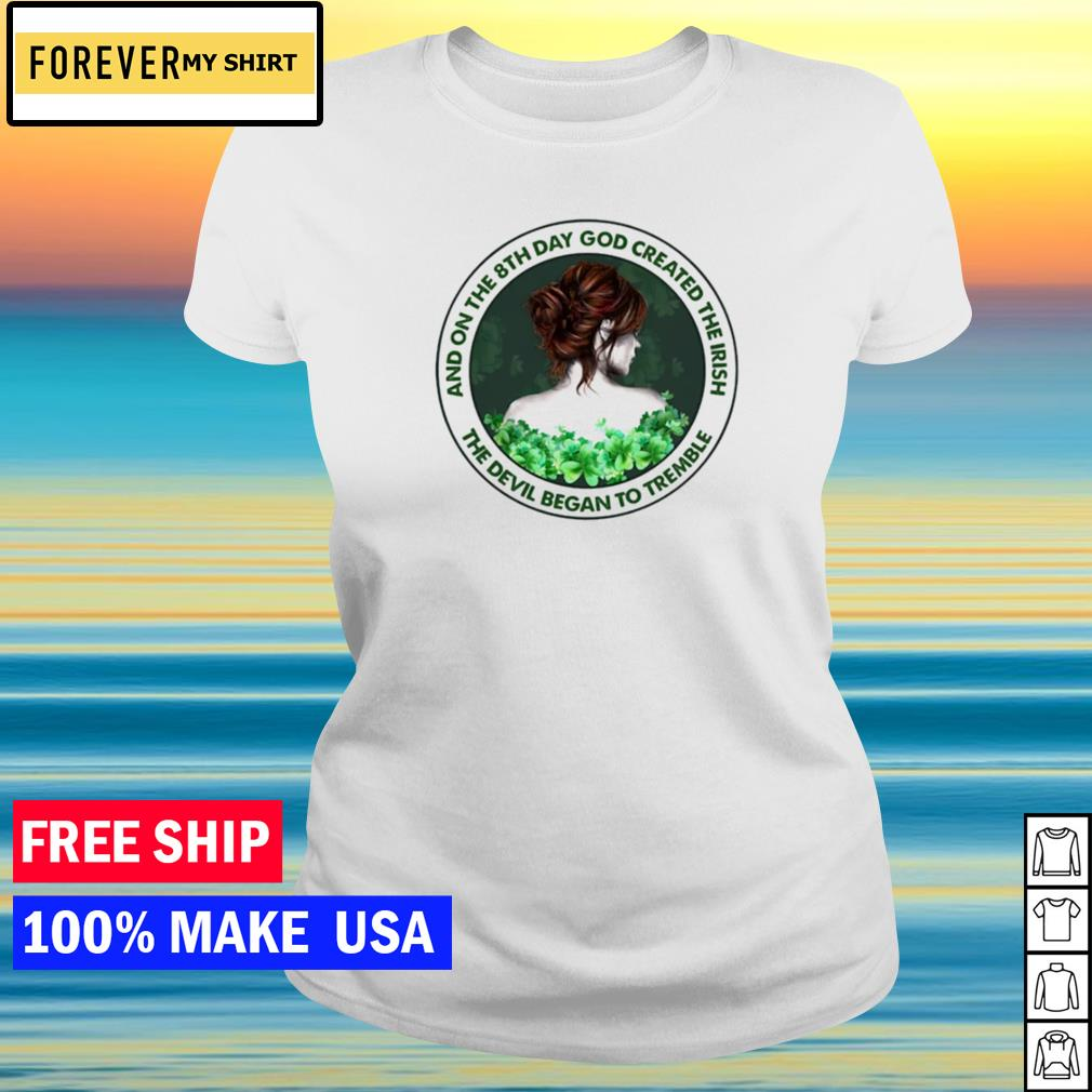 And on the 8th day God created the Irish the devil began to tremble s ladies tee
