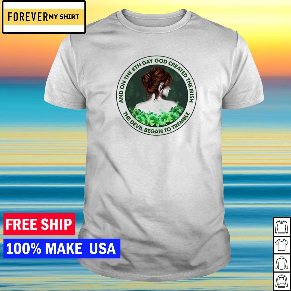 And on the 8th day God created the Irish the devil began to tremble shirt