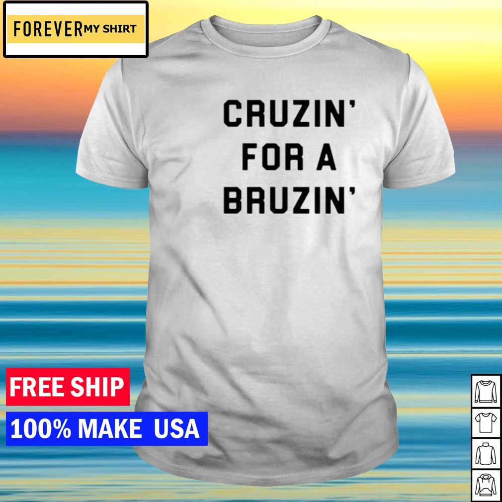 Cruzin' for a bruzin' shirt