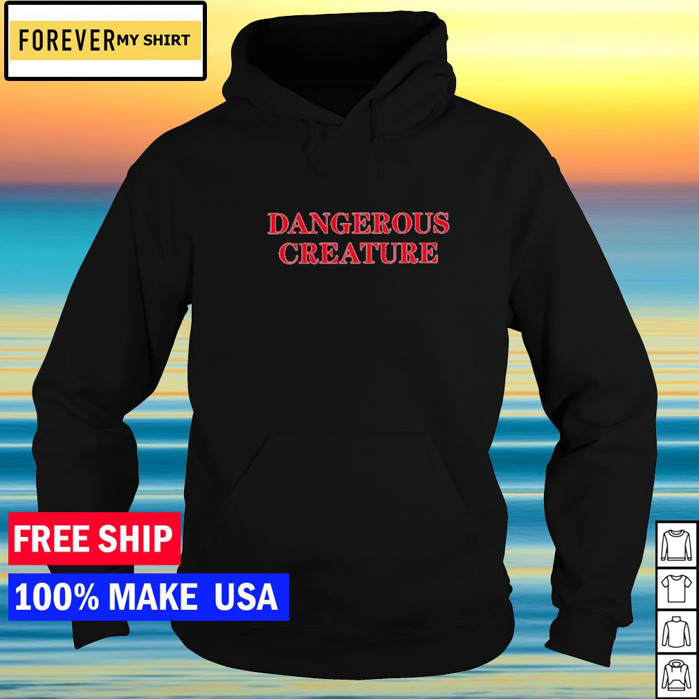 Dangerous creature s hoodie