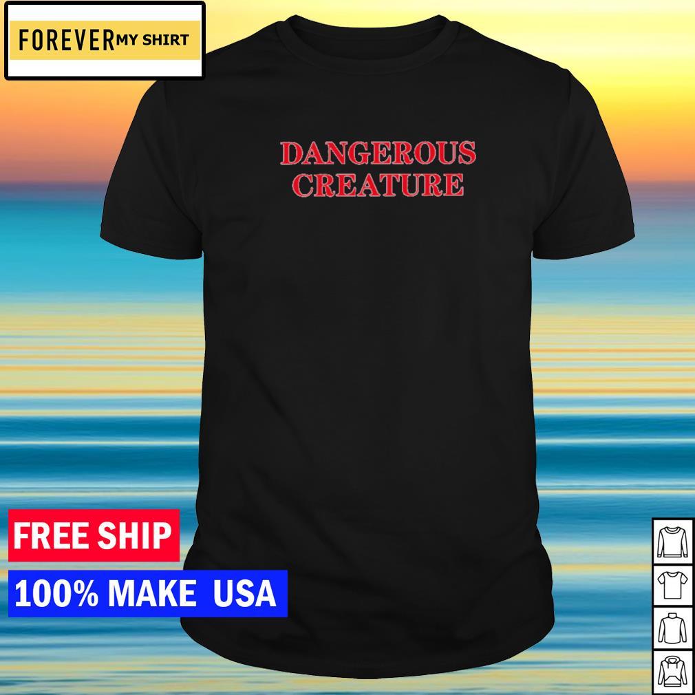 Dangerous creature shirt
