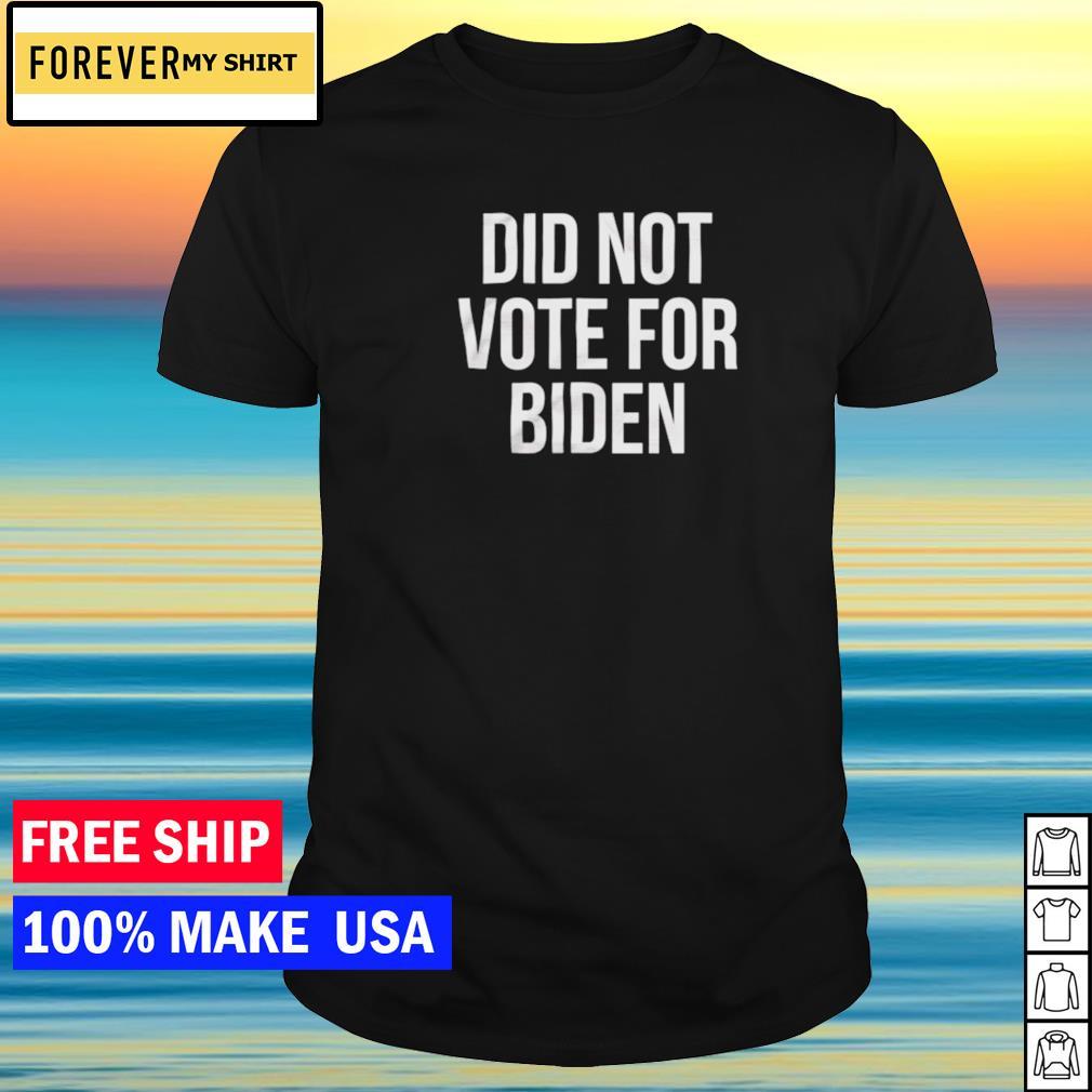 Did not vote for Joe Biden shirt