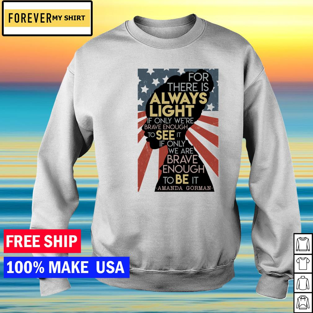 For there is always light if only we're brave enough to see it if only we're brave enough to be it American Flag s sweater