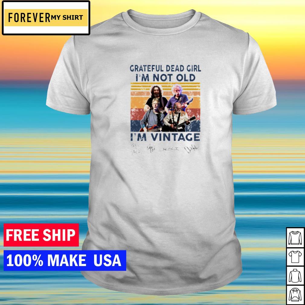 Grateful Dead girl I'm not old I'm vintage signature shirt
