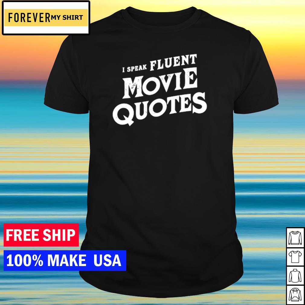 I speak fluent movie quotes shirt