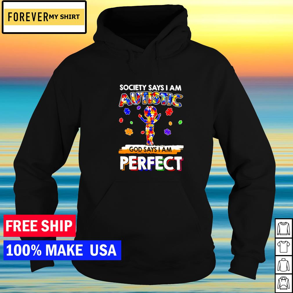 Society says I am autistic God says I am perfect s hoodie