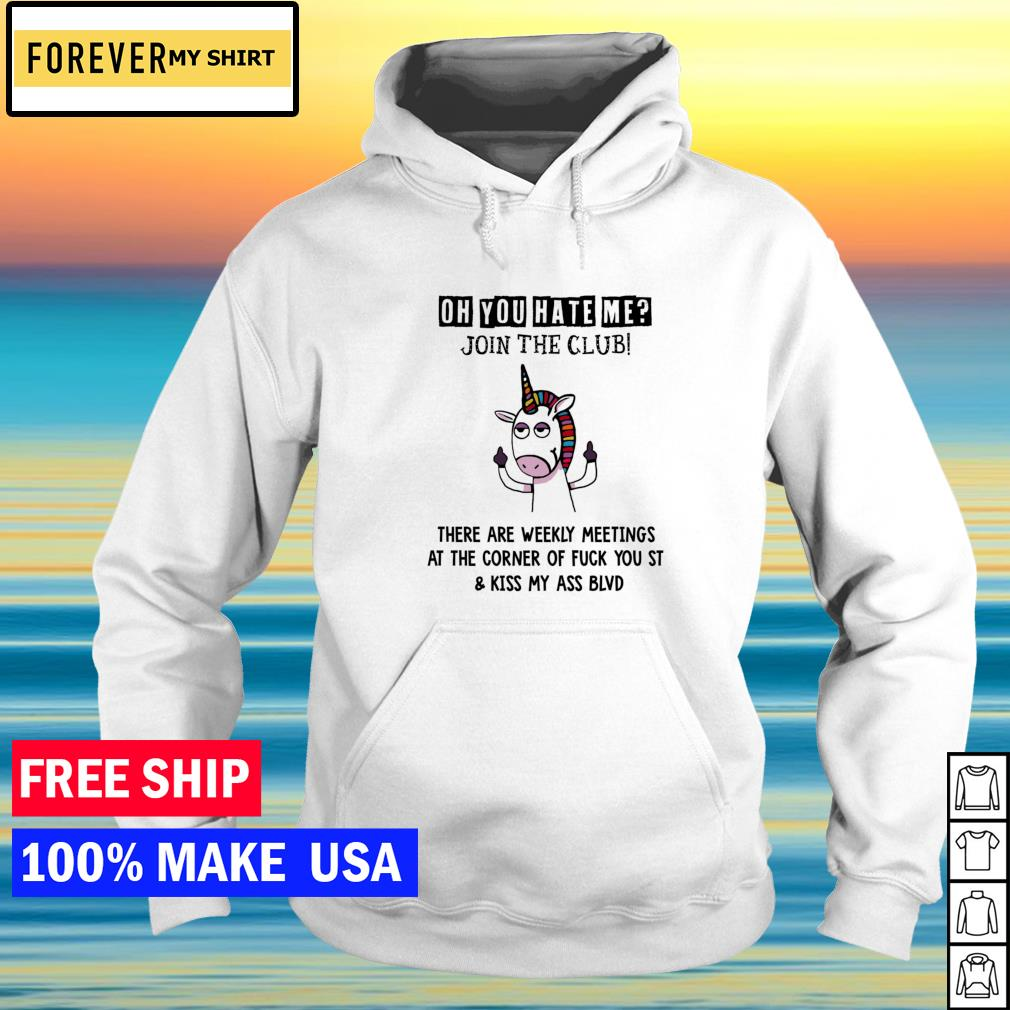 Unicorn oh you hate me join the club there are weekly meetings at the corner s hoodie