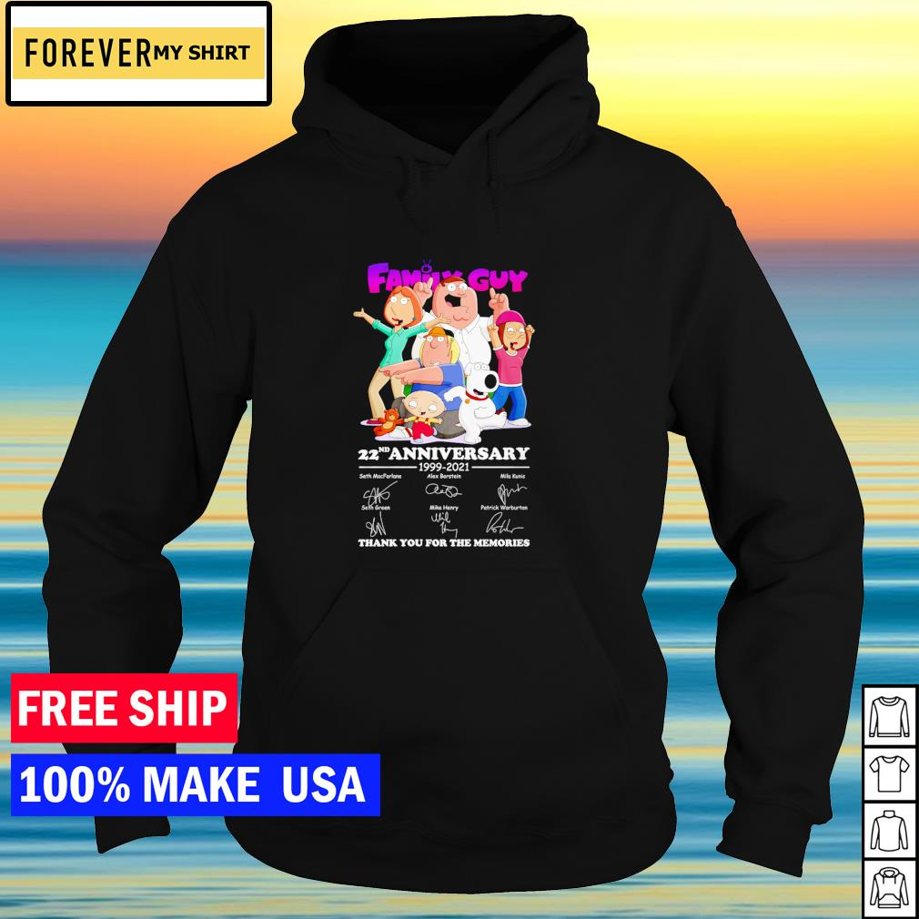22nd anniversary of Family Guy 1999-2021 thank you for the memories signature s hoodie