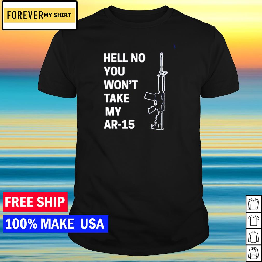 American soldier hell no you won't take my AR-15 shirt