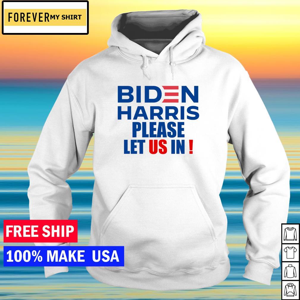 Biden and Harris please let us in s hoodie