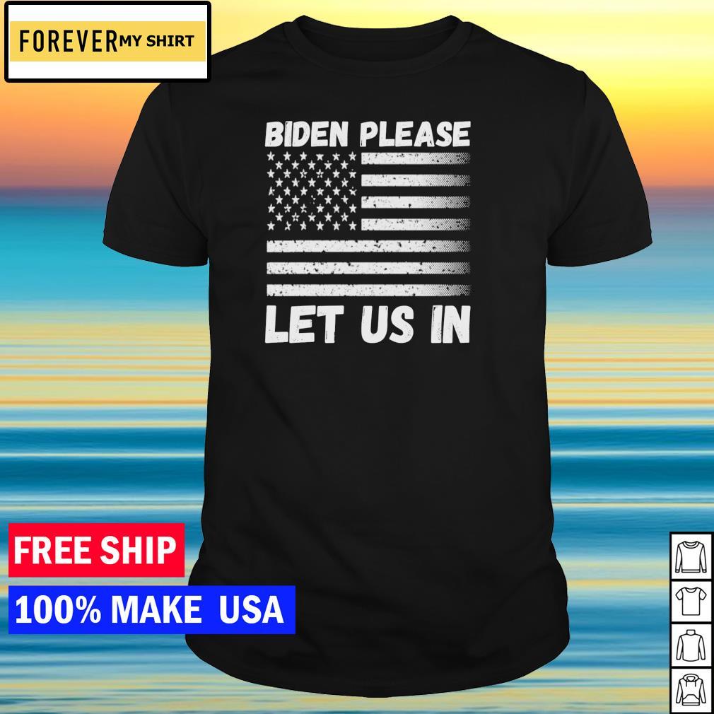 Biden please let us in American Flag shirt
