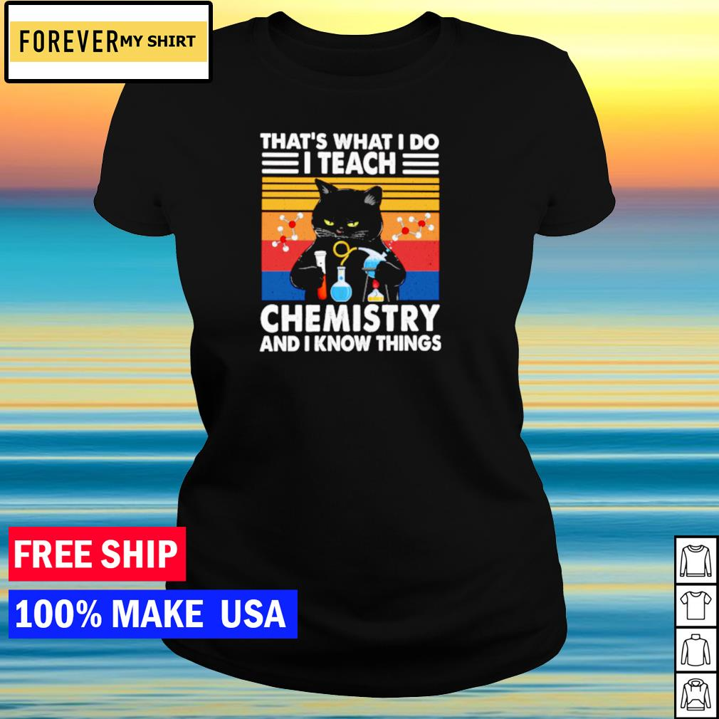 Black cat that's what I do I teach chemistry and I know things vintage s ladies tee