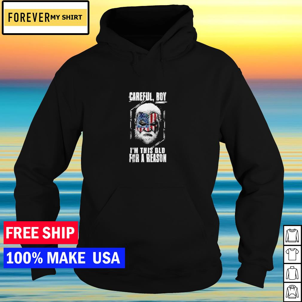Careful boy I'm this old for a reason American Flag s hoodie