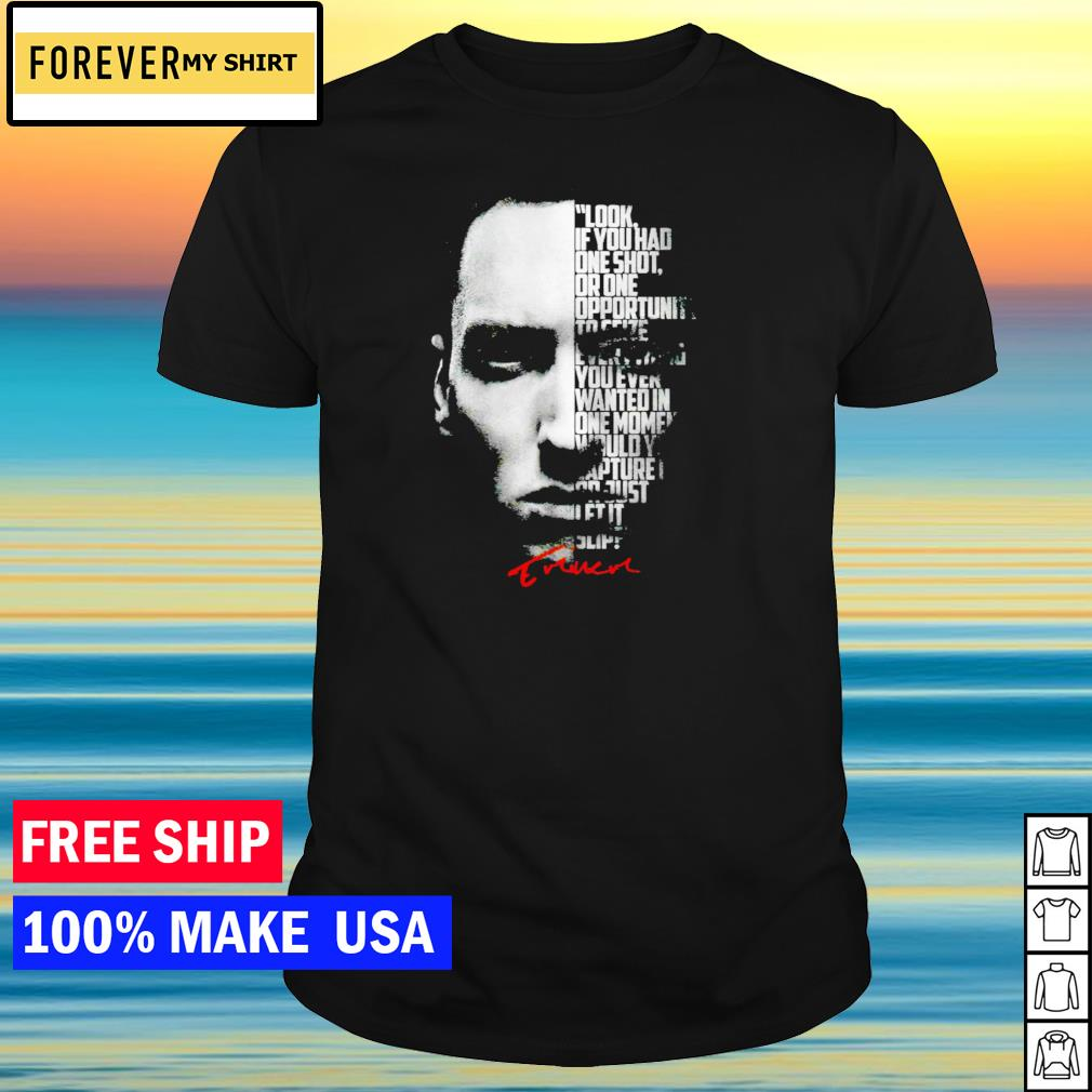 Eminem Rapper Lose Yourself look if you had one shot or one opportunity to seize everything shirt