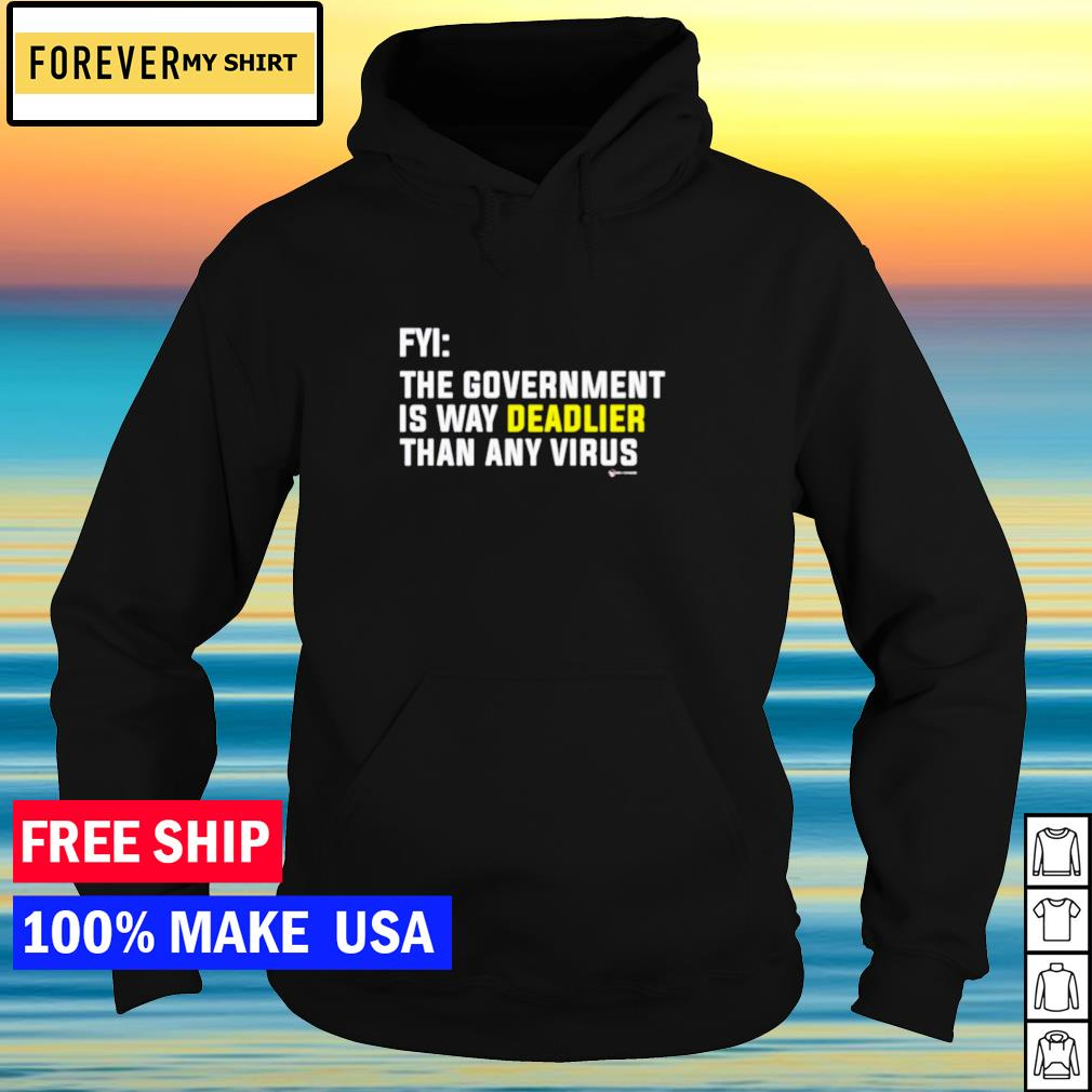 FYI the government is way deadlier than any virus s hoodie