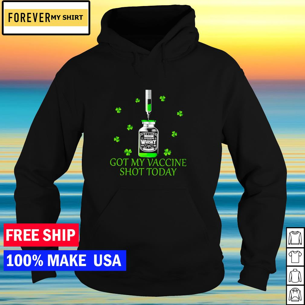 Got my vaccine shot today happy St Patrick's Day s hoodie