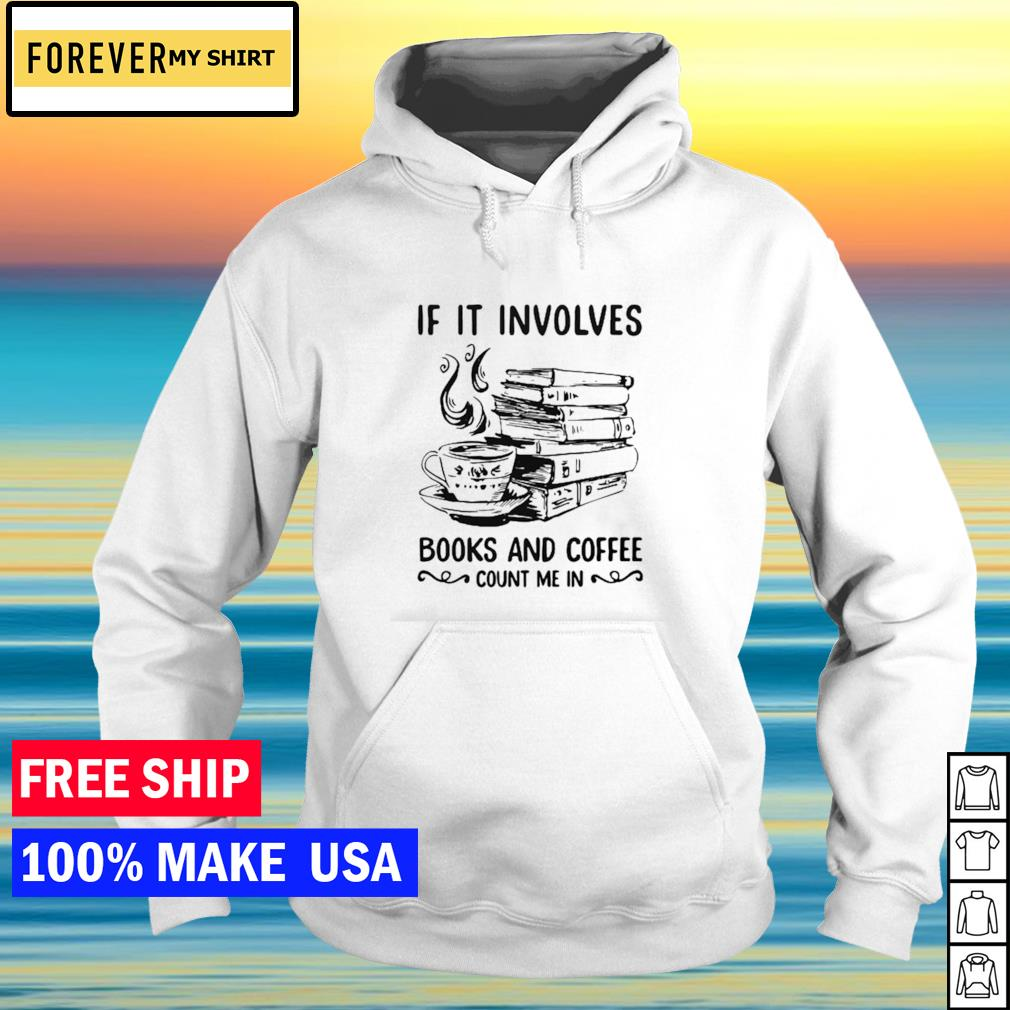 If it involves books and coffee count me in s hoodie