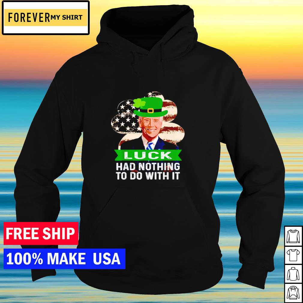 Joe Biden luck had nothing to do with it s hoodie