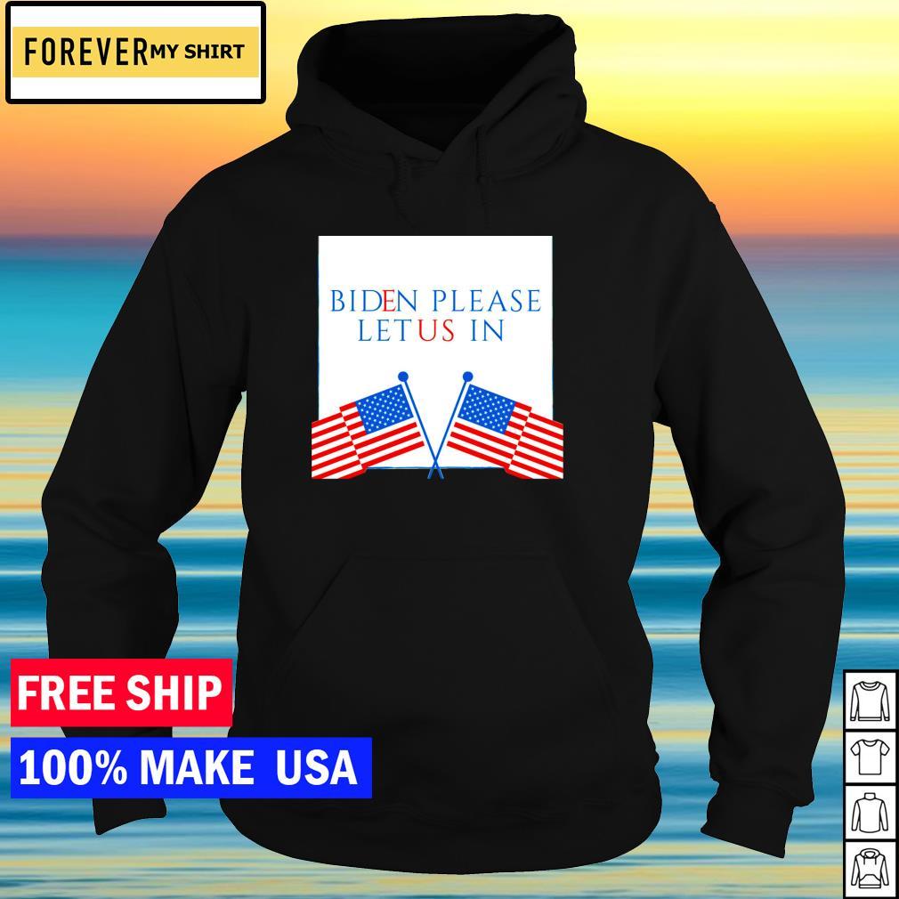 Joe Biden please let us in American Flag s hoodie