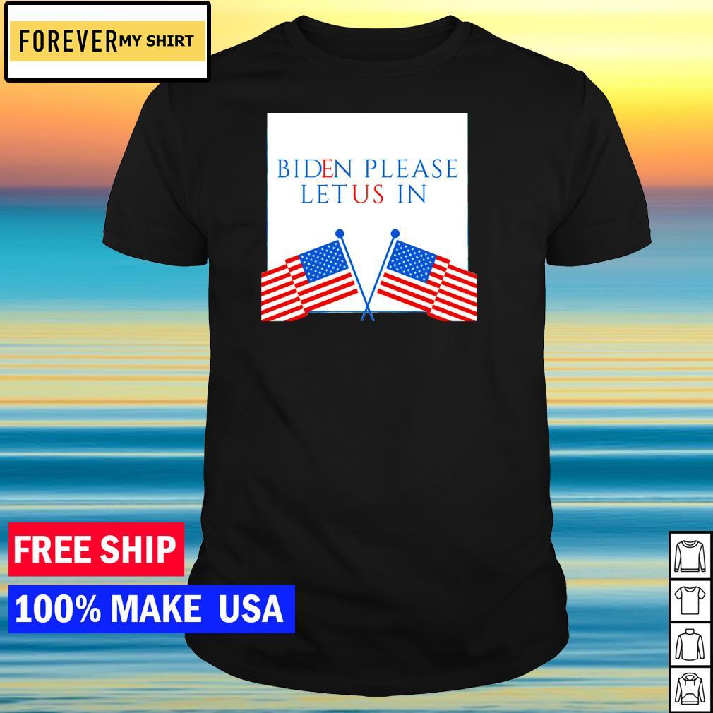 Joe Biden please let us in American Flag shirt