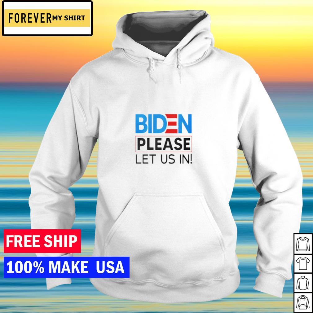 Joe Biden please let us in s hoodie