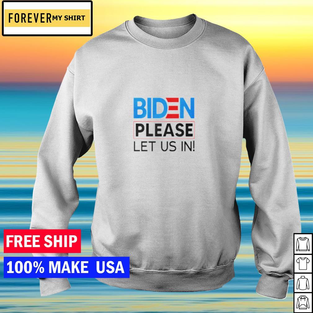 Joe Biden please let us in s sweater