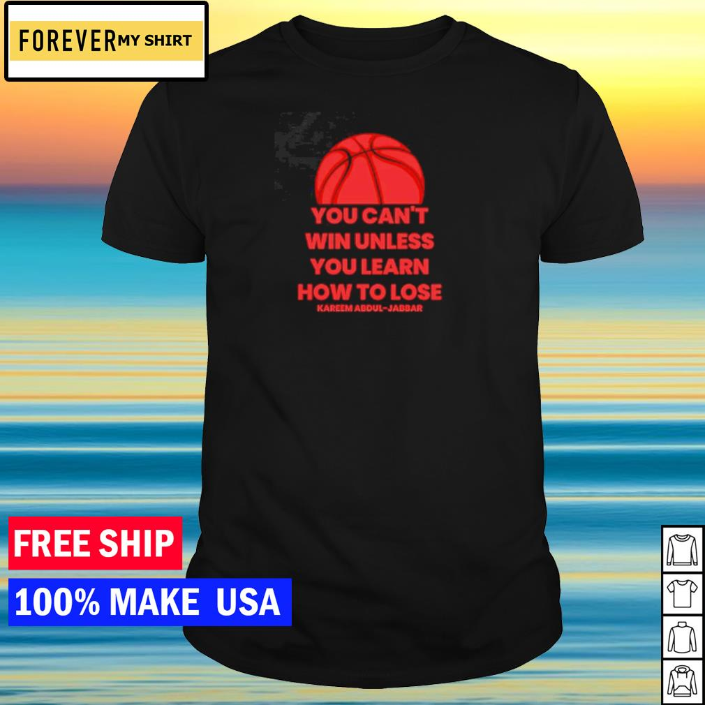 Kareem Abdul-Jabbar you can't win unless you learn how to lose shirt