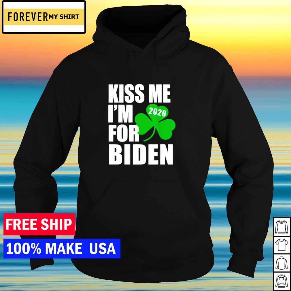 Kiss me I'm for Biden 2020 happy St Patrick's Day s hoodie