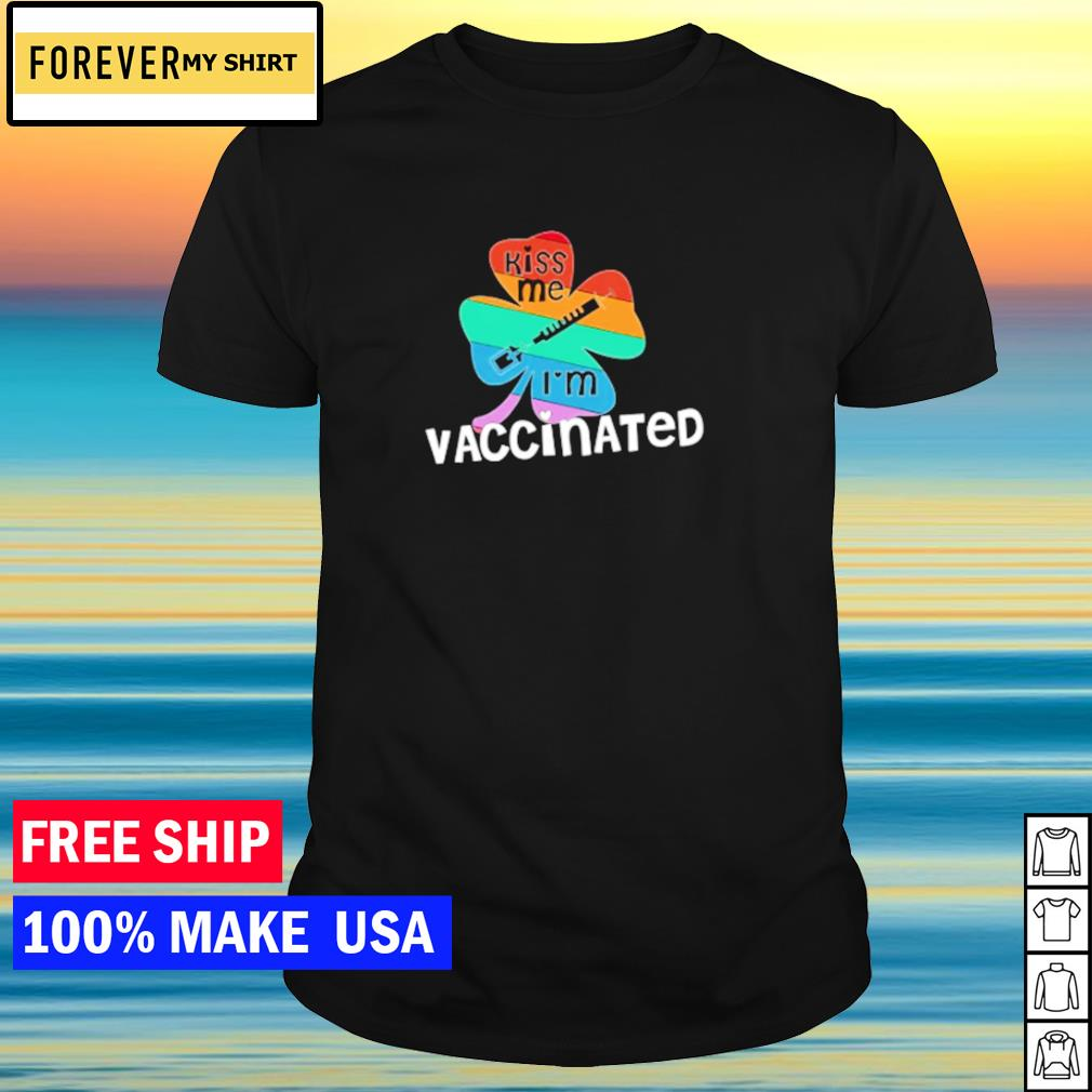 Kiss me I'm vaccinated shamrock rainbow St Patrick's Day shirt