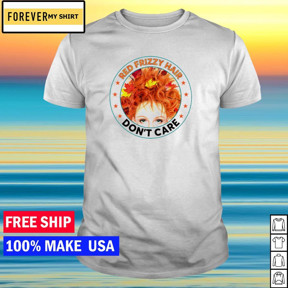 Redhead Red frizzy hair don't' care shirt