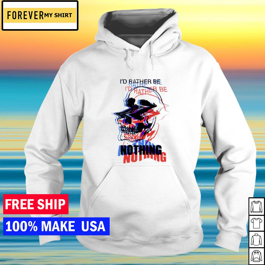 Skull I'd rather be nothing s hoodie