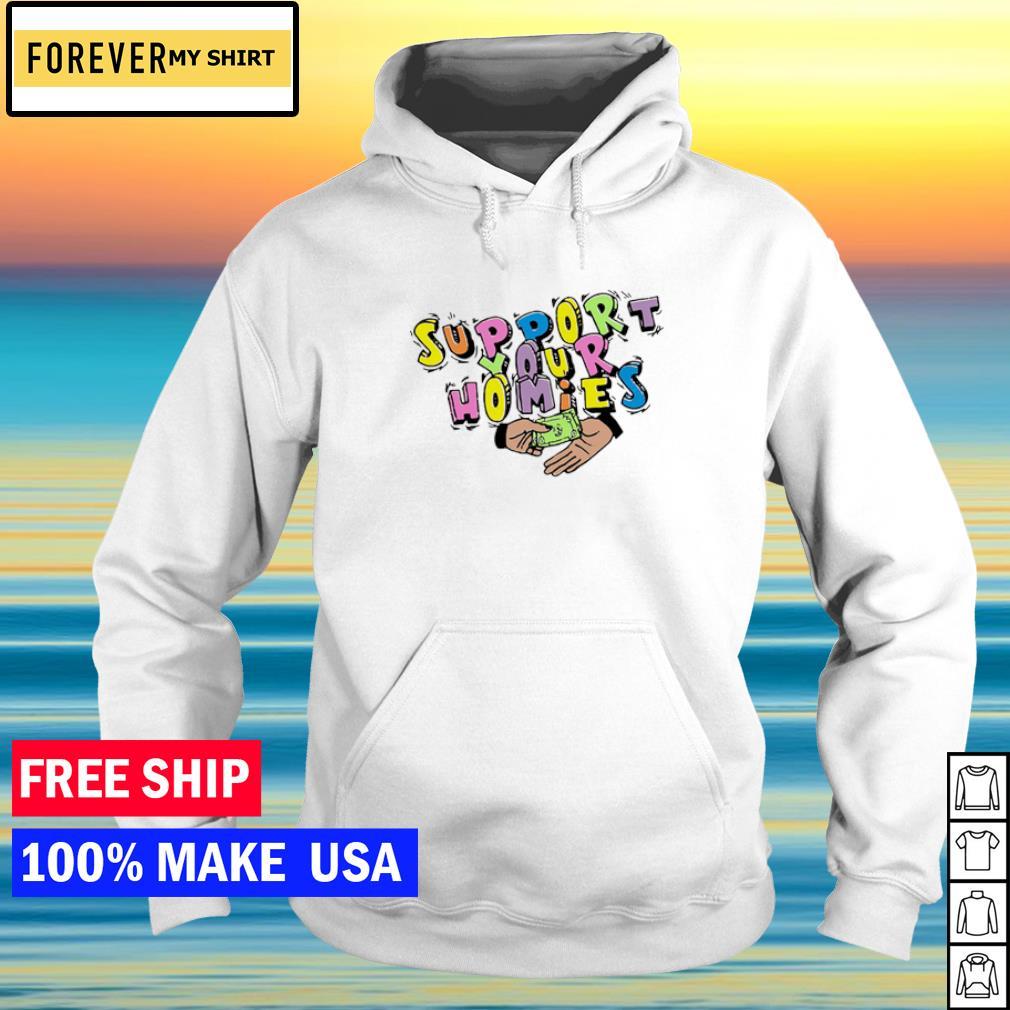 Support your homies s hoodie