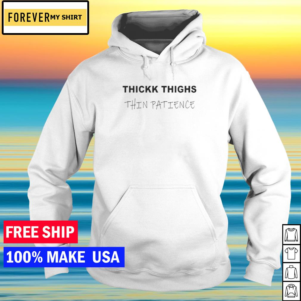 Thickk things thin patience s hoodie