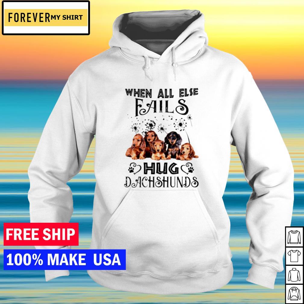 When all else fails hug dachshund s hoodie