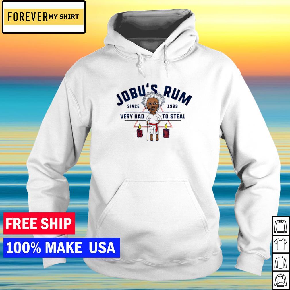 Jobu's Rum since 1989 very bad to steal s hoodie