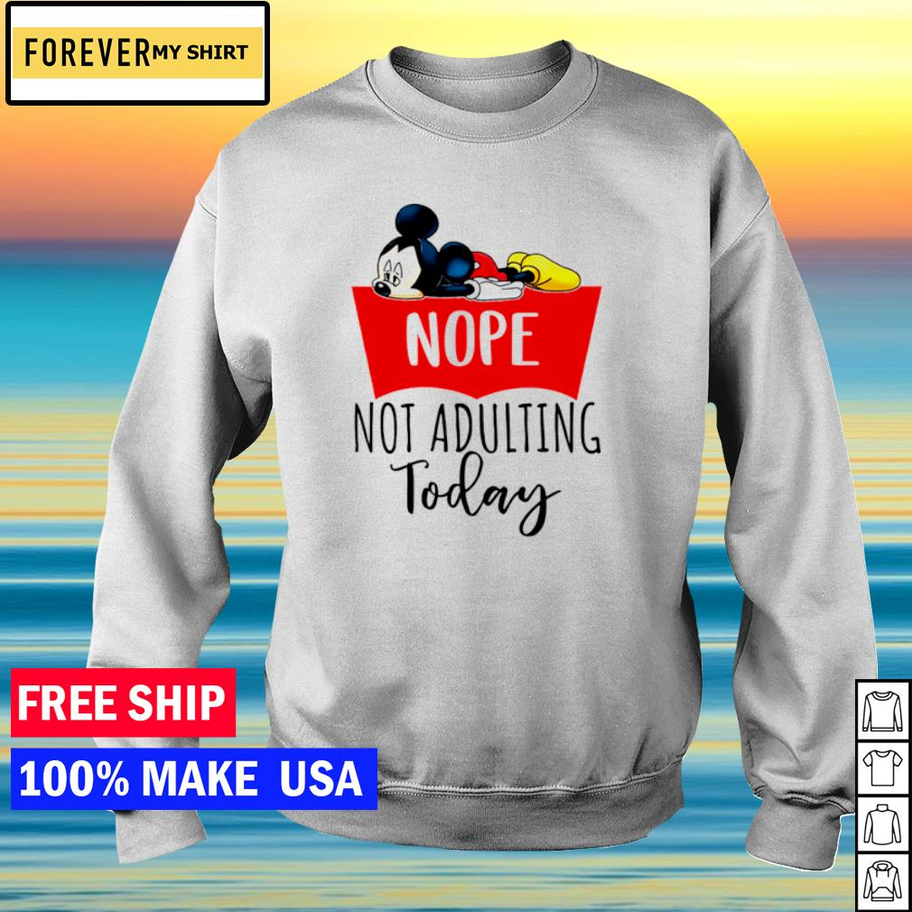 Mickey nope not adulting today s sweater