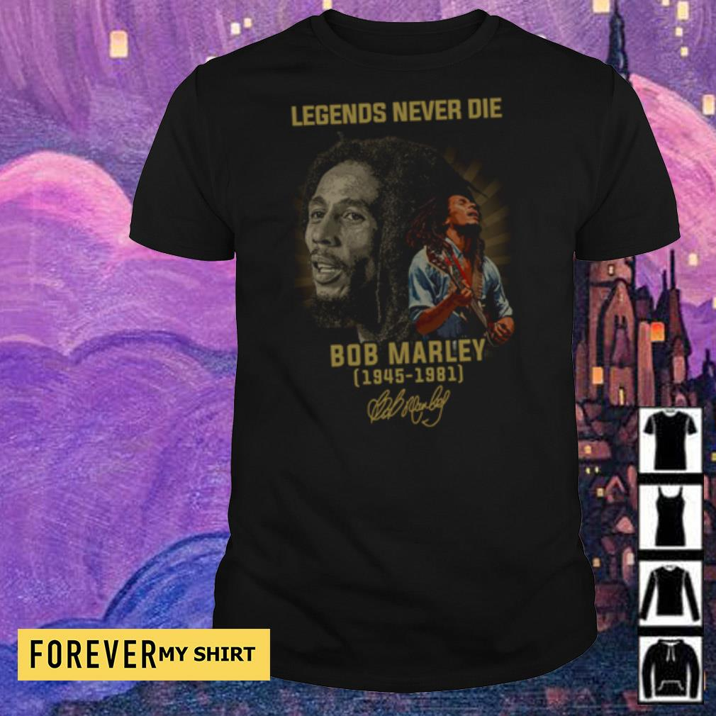 Bob Marley legends never die 1945 1981 signature shirt