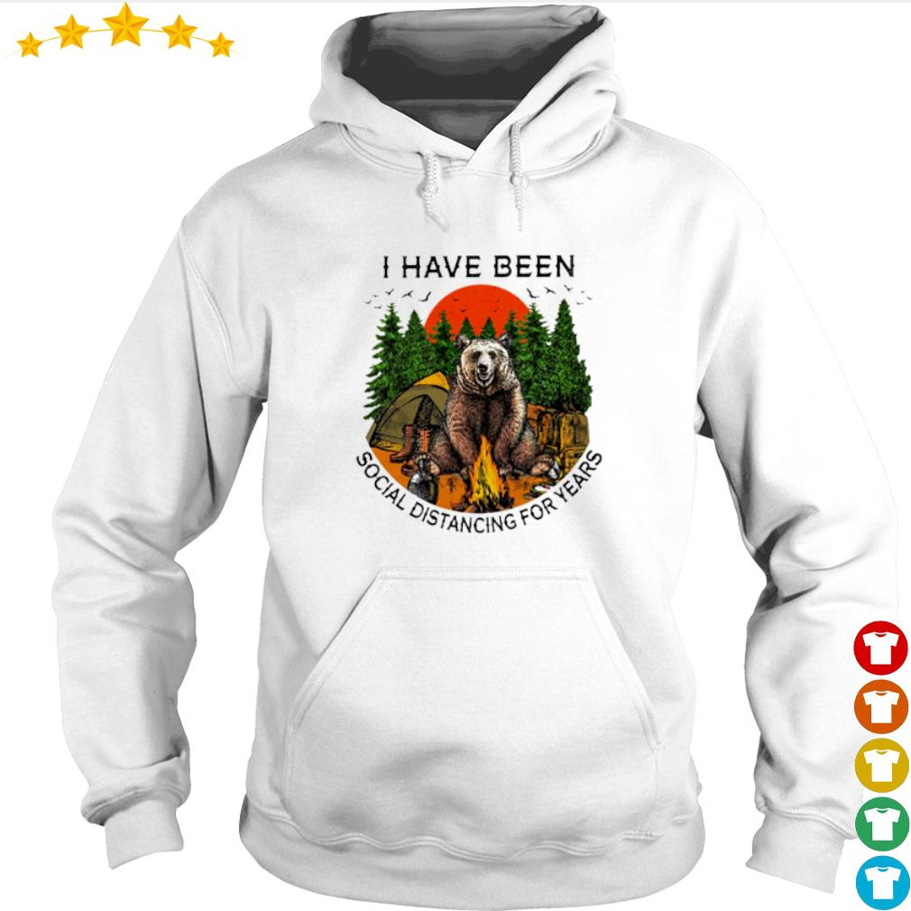 Bear camping I have been social distancing for years s hoodie
