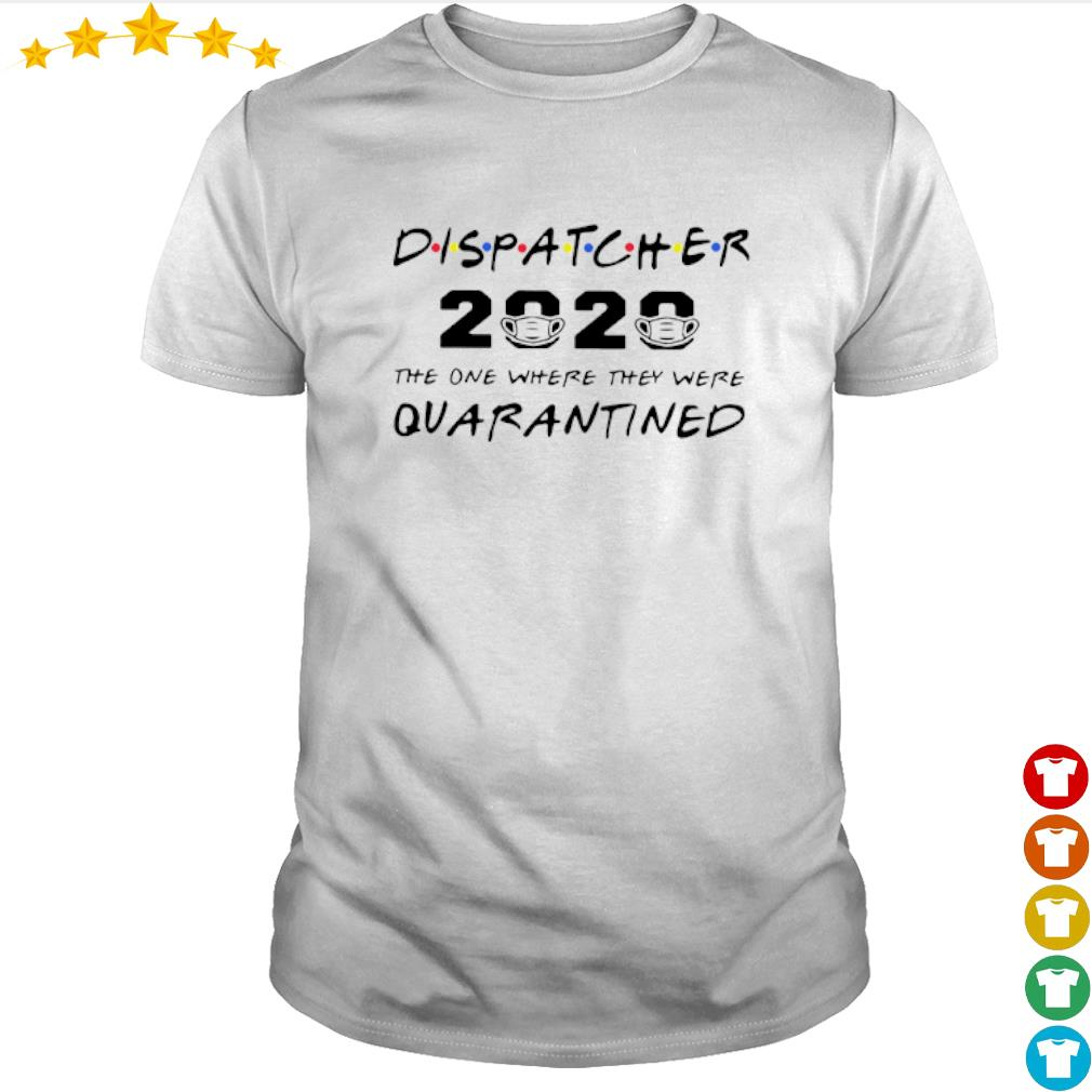 Dispatcher 2020 the one where they were quarantined shirt