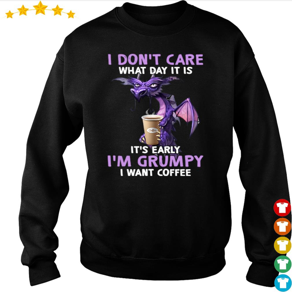 Dragon I don't care what day it is it's early I'm grumpy I want coffee s sweater