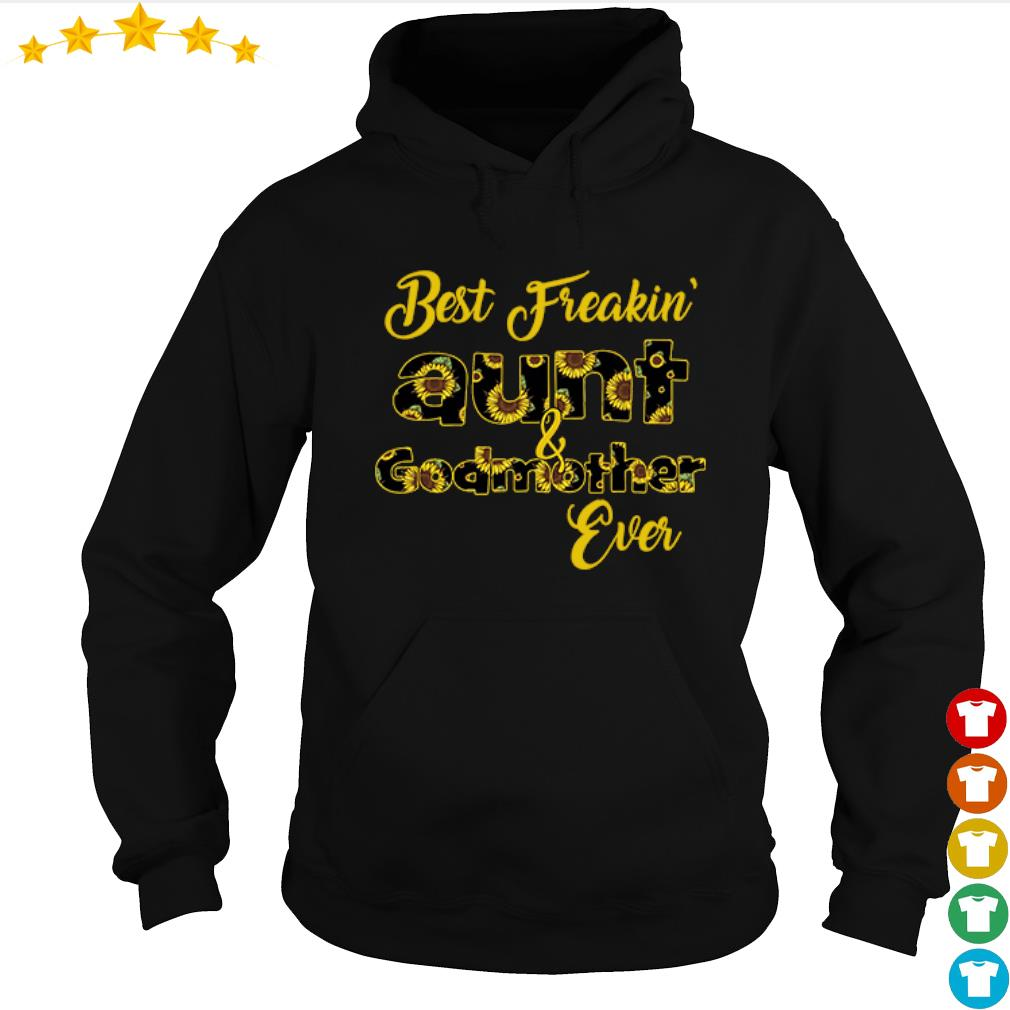 Sunflower best freaking Aunt Godmother ever s hoodie