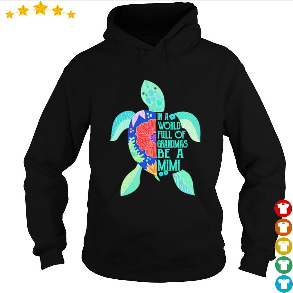 Turtle in a world full of Grandmas be a Mimi s hoodie