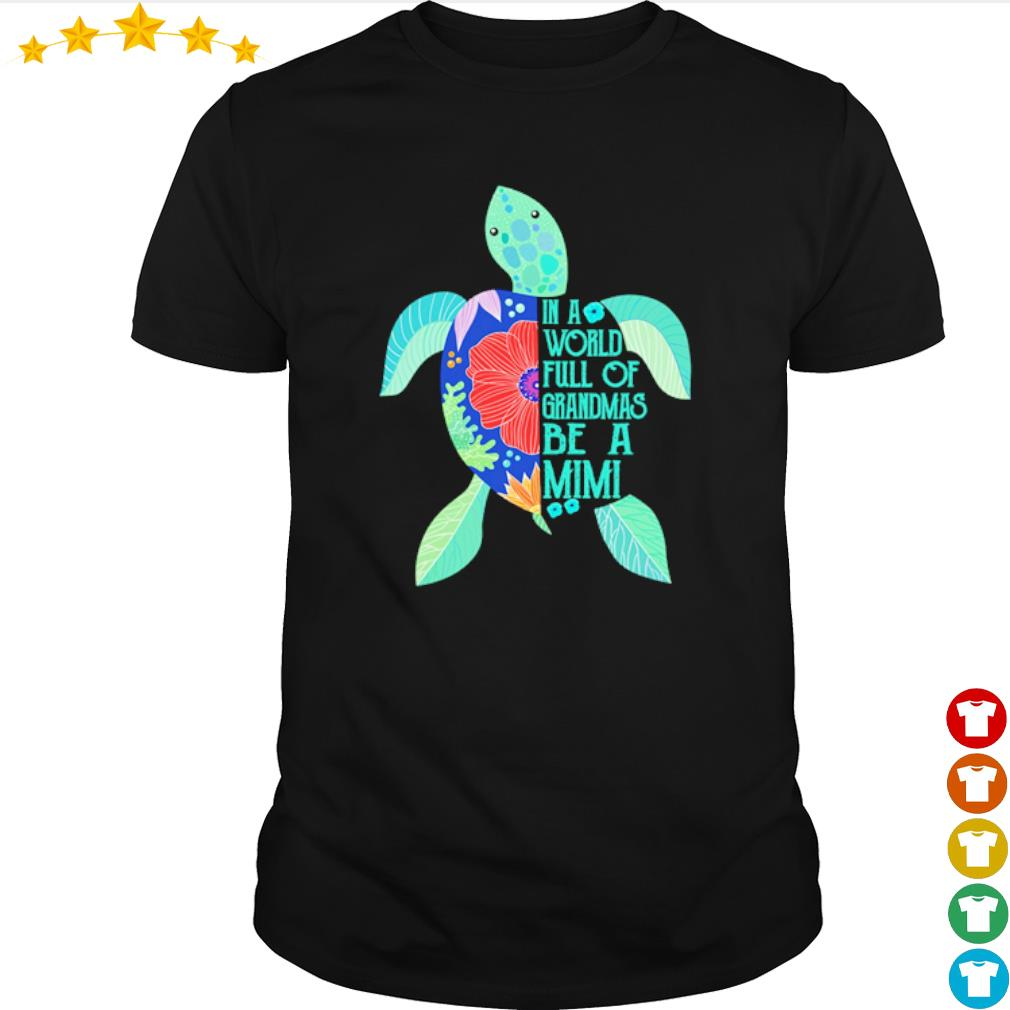 Turtle in a world full of Grandmas be a Mimi shirt