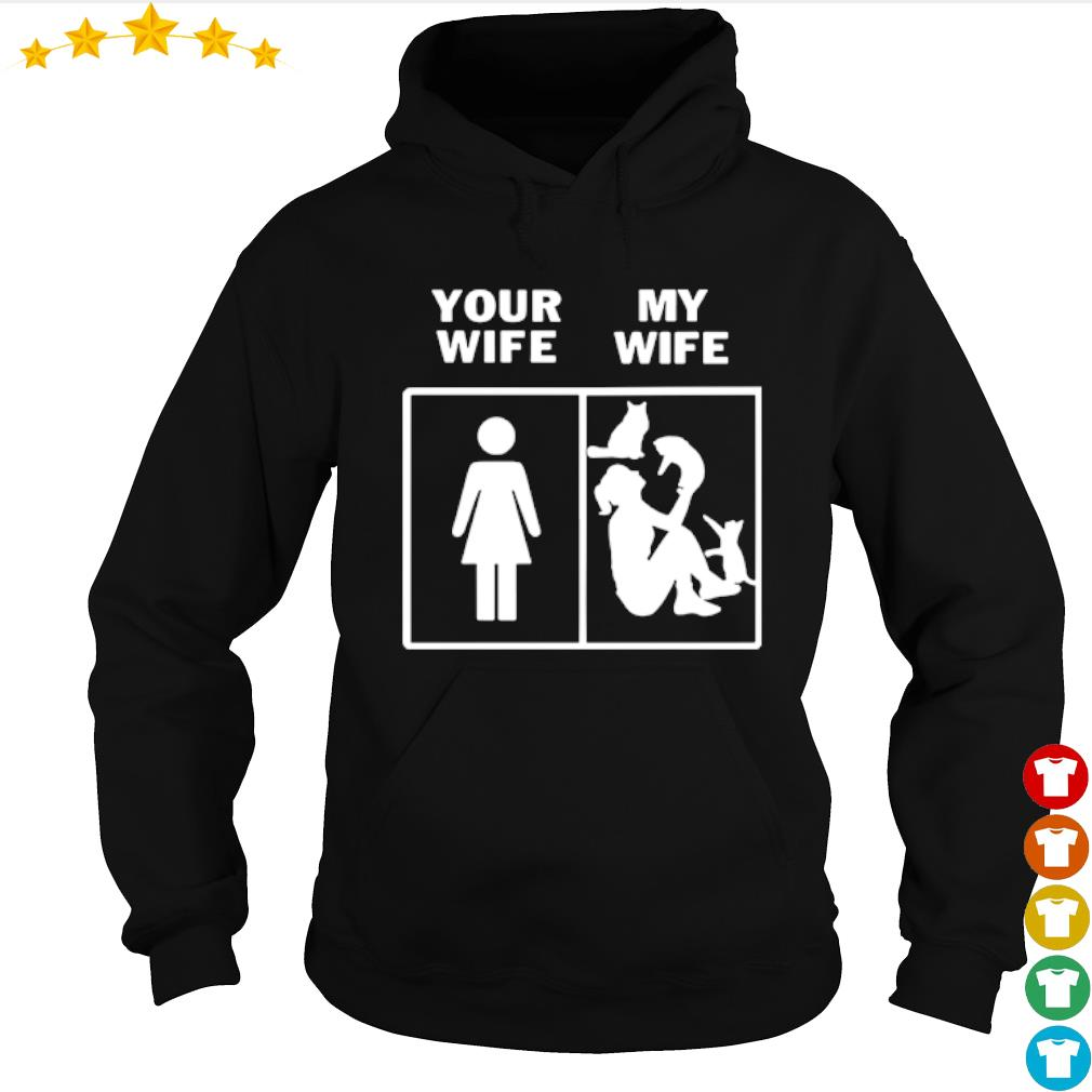 Your wife and my wife girl like cats s hoodie