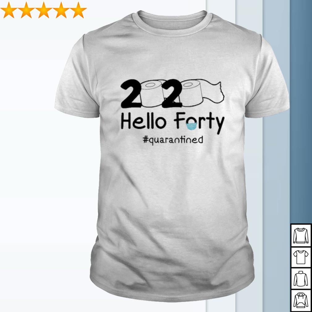 2020 Hello Forty quarantined shirt
