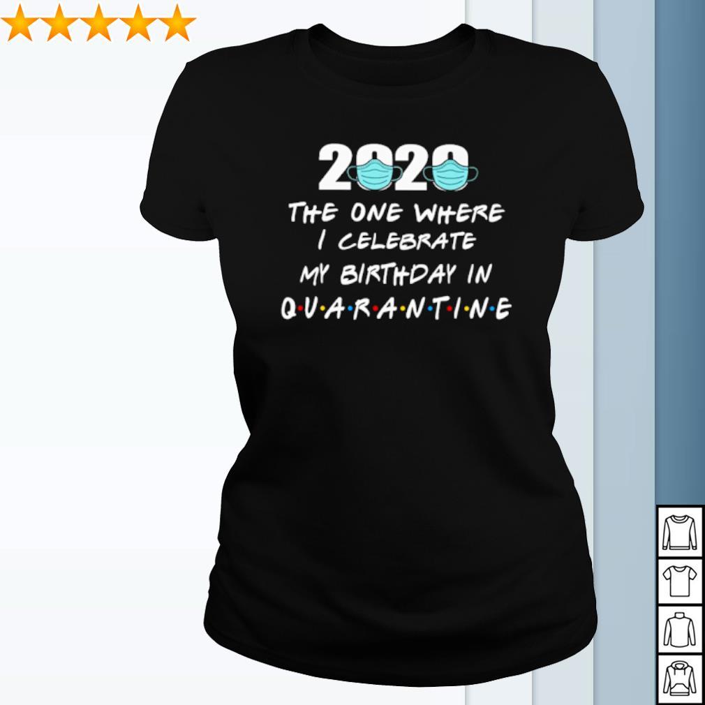 2020 the one where I celebrate my birthday in quarantine s ladies-tee