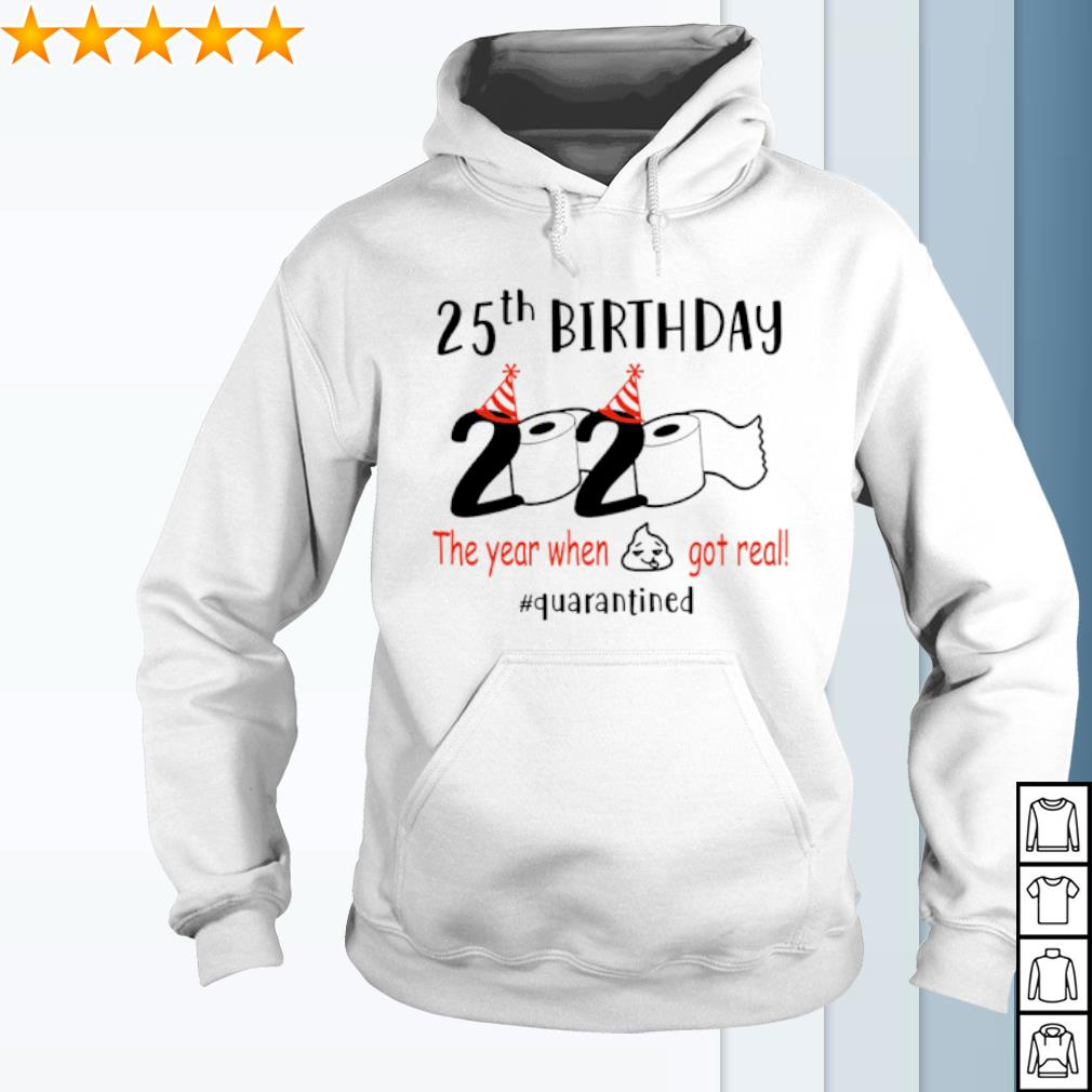 25th Birthday 2020 the year when shit got real quarantined s hoodie
